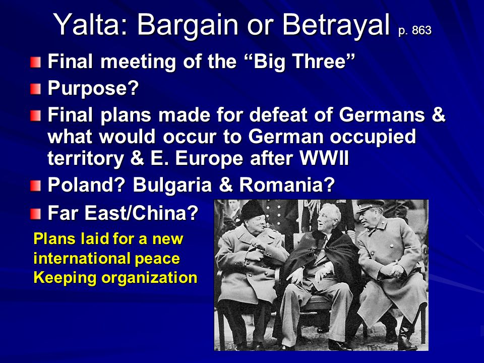 Yalta: Bargain or Betrayal p. 863 Final meeting of the Big Three Purpose.