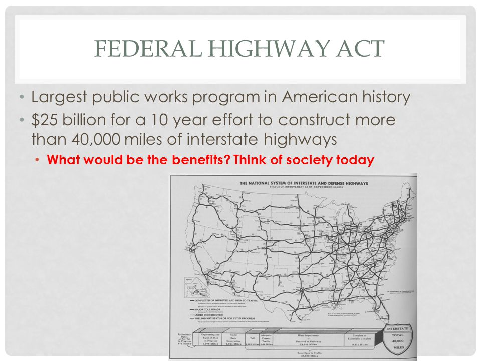 Largest public works program in American history $25 billion for a 10 year effort to construct more than 40,000 miles of interstate highways What would be the benefits.