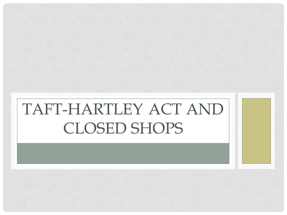 TAFT-HARTLEY ACT AND CLOSED SHOPS