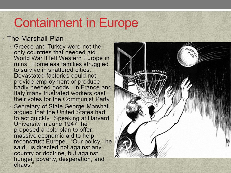 Containment in Europe The Marshall Plan The Marshall Plan helped revive European hopes and spark a dramatic economic recovery.