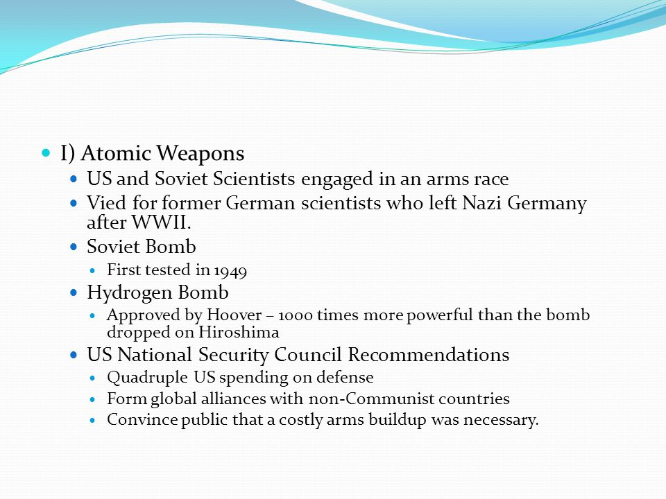 I) Atomic Weapons US and Soviet Scientists engaged in an arms race Vied for former German scientists who left Nazi Germany after WWII. Soviet Bomb Fir