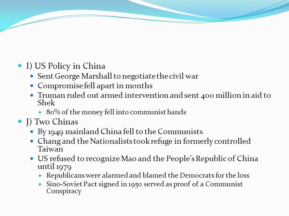 I) US Policy in China Sent George Marshall to negotiate the civil war Compromise fell apart in months Truman ruled out armed intervention and sent 400