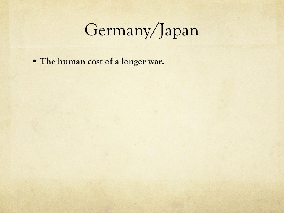 Germany/Japan The human cost of a longer war.