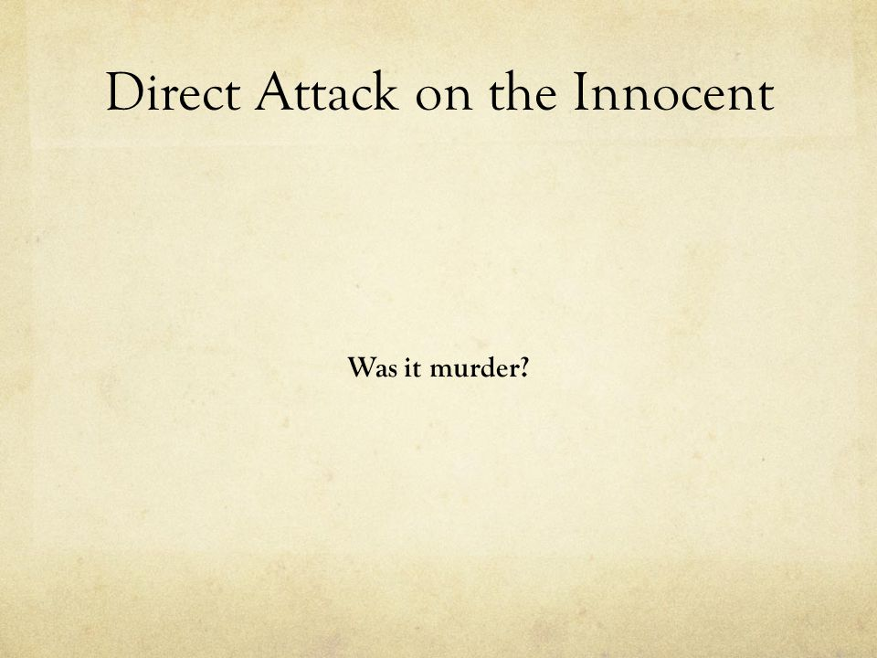 Direct Attack on the Innocent Was it murder