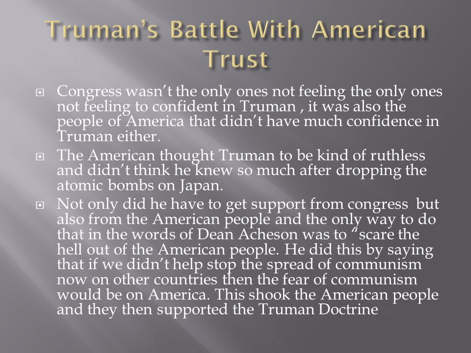  Congress wasn't the only ones not feeling the only ones not feeling to confident in Truman, it was also the people of America that didn't have much
