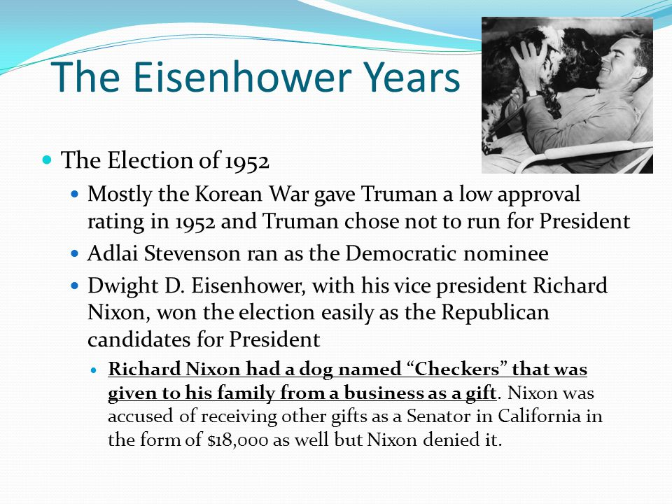 The Eisenhower Years The Election of 1952 Mostly the Korean War gave Truman a low approval rating in 1952 and Truman chose not to run for President Ad