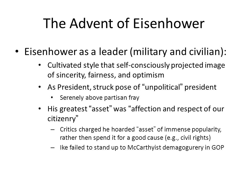 The Advent of Eisenhower Eisenhower as a leader (military and civilian): Cultivated style that self-consciously projected image of sincerity, fairness