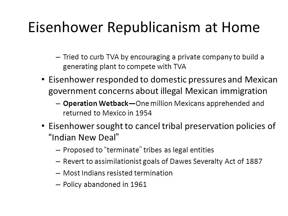 Eisenhower Republicanism at Home – Tried to curb TVA by encouraging a private company to build a generating plant to compete with TVA Eisenhower respo