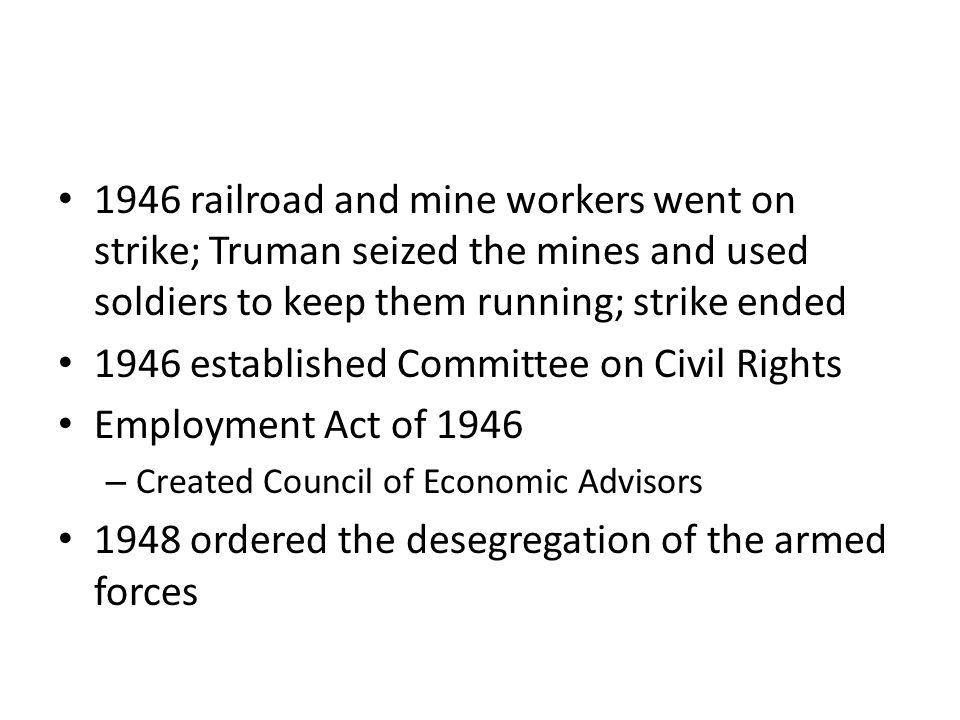 1946 railroad and mine workers went on strike; Truman seized the mines and used soldiers to keep them running; strike ended 1946 established Committee