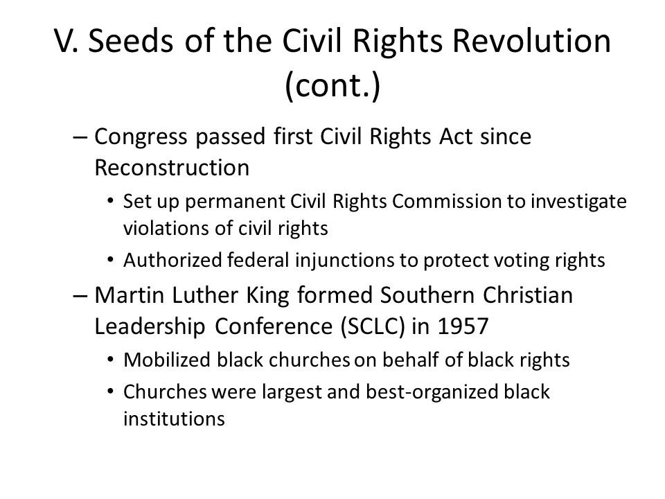 V. Seeds of the Civil Rights Revolution (cont.) – Congress passed first Civil Rights Act since Reconstruction Set up permanent Civil Rights Commission
