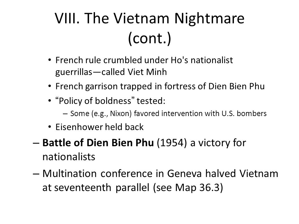 VIII. The Vietnam Nightmare (cont.) French rule crumbled under Ho's nationalist guerrillas—called Viet Minh French garrison trapped in fortress of Die