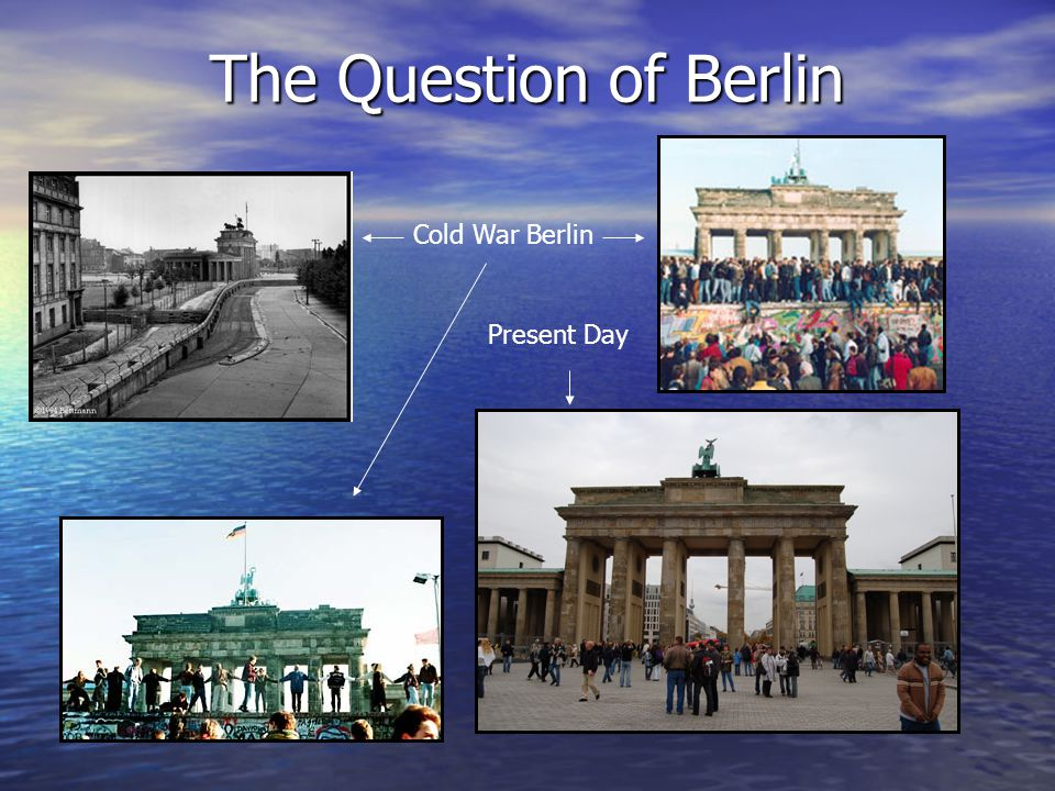 The Question of Berlin Cold War Berlin Present Day