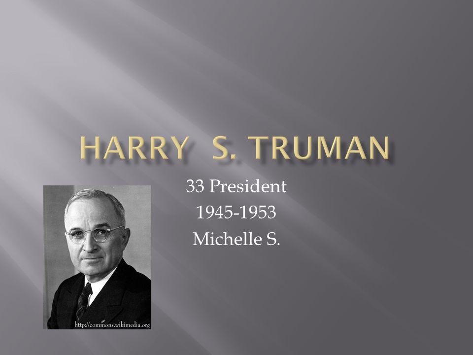 33 President 1945-1953 Michelle S.