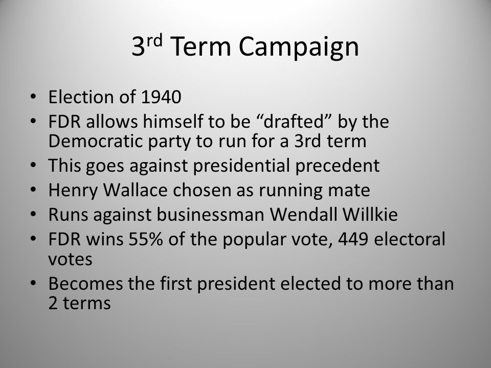 "3 rd Term Campaign Election of 1940 FDR allows himself to be ""drafted"" by the Democratic party to run for a 3rd term This goes against presidential pr"