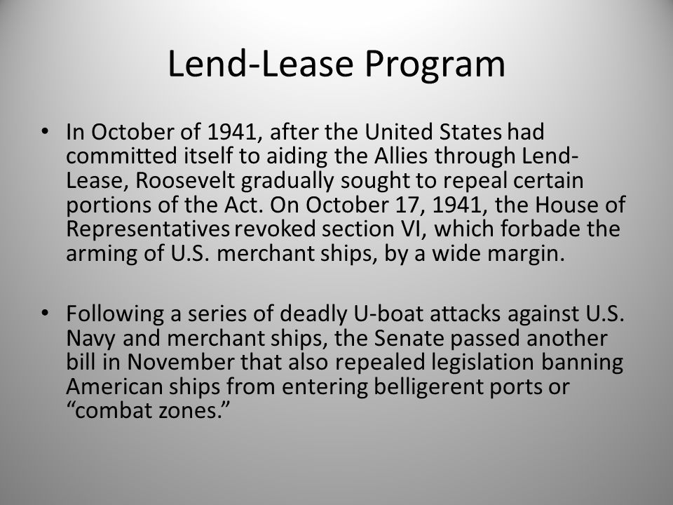 Lend-Lease Program In October of 1941, after the United States had committed itself to aiding the Allies through Lend- Lease, Roosevelt gradually soug