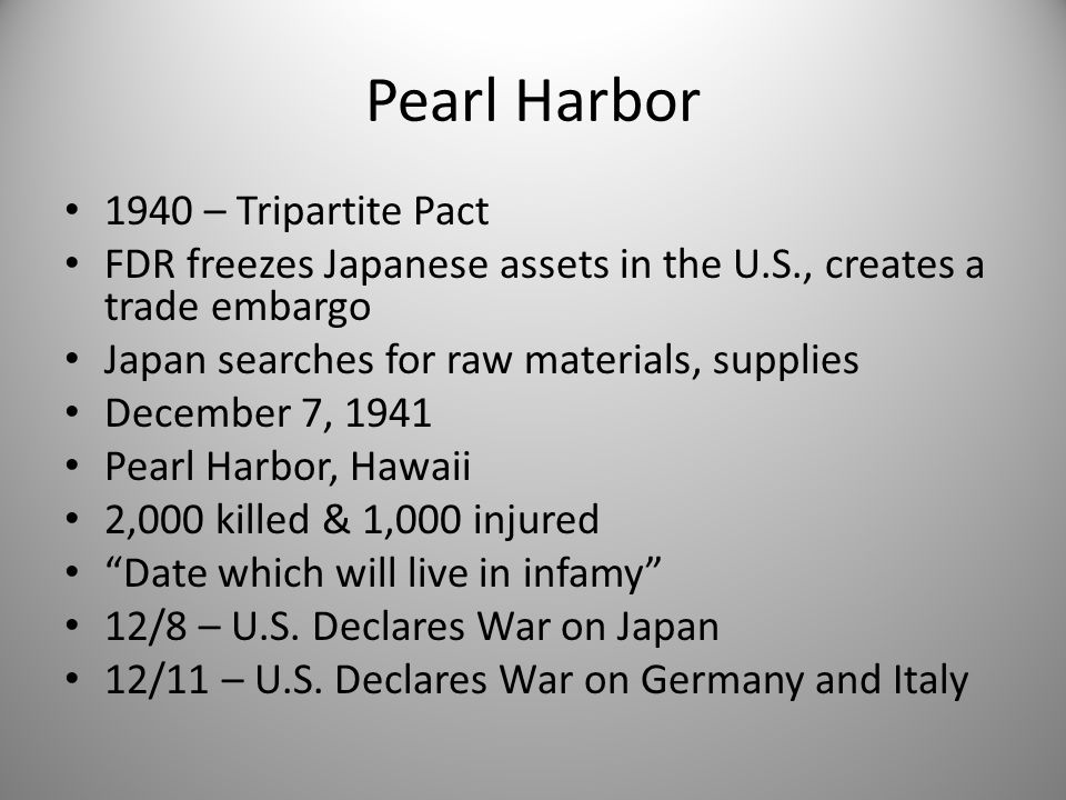 Pearl Harbor 1940 – Tripartite Pact FDR freezes Japanese assets in the U.S., creates a trade embargo Japan searches for raw materials, supplies Decemb