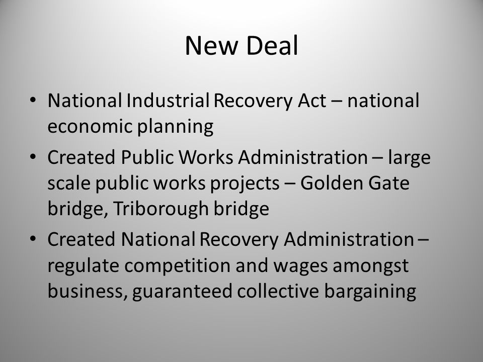 New Deal National Industrial Recovery Act – national economic planning Created Public Works Administration – large scale public works projects – Golde