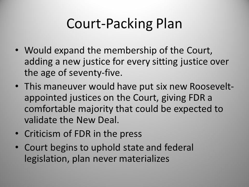 Court-Packing Plan Would expand the membership of the Court, adding a new justice for every sitting justice over the age of seventy-five. This maneuve