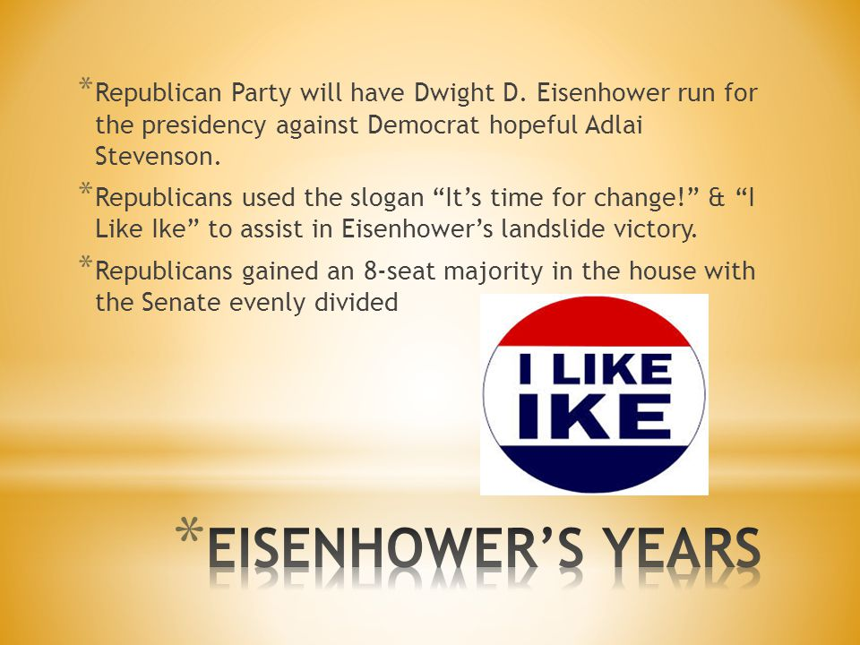 """* Republican Party will have Dwight D. Eisenhower run for the presidency against Democrat hopeful Adlai Stevenson. * Republicans used the slogan """"It's"""