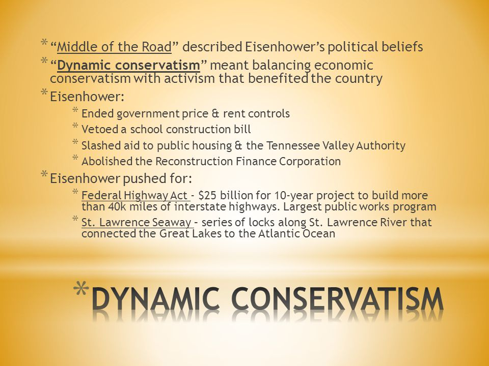 """* """"Middle of the Road"""" described Eisenhower's political beliefs * """"Dynamic conservatism"""" meant balancing economic conservatism with activism that bene"""