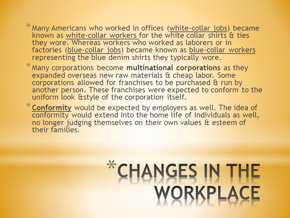 * Many Americans who worked in offices (white-collar jobs) became known as white-collar workers for the white collar shirts & ties they wore. Whereas