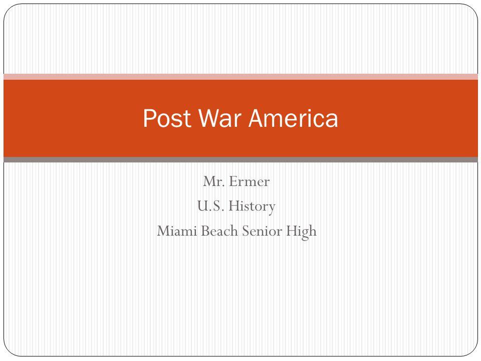 Mr. Ermer U.S. History Miami Beach Senior High Post War America