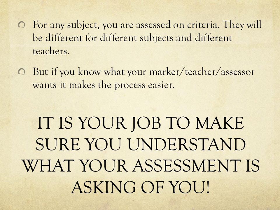 IT IS YOUR JOB TO MAKE SURE YOU UNDERSTAND WHAT YOUR ASSESSMENT IS ASKING OF YOU.