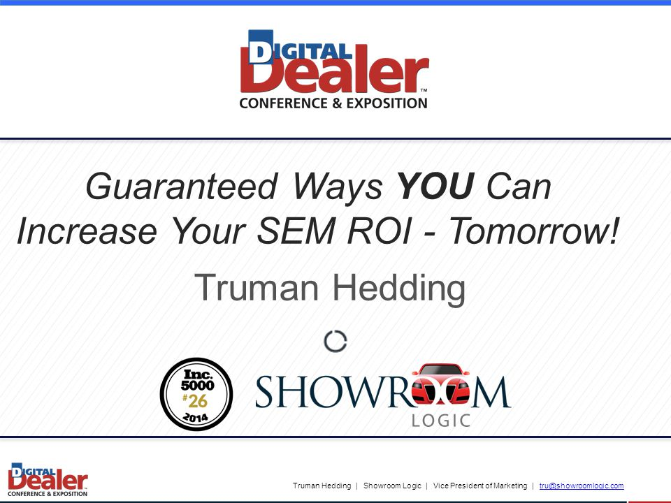 Truman Hedding | Showroom Logic | Vice President of Marketing | tru@showroomlogic.comtru@showroomlogic.com 2 Simply reversing the way you communicate and market to car shoppers could change the course of your business forever -> sending net gross sales to levels you've never imagined possible.