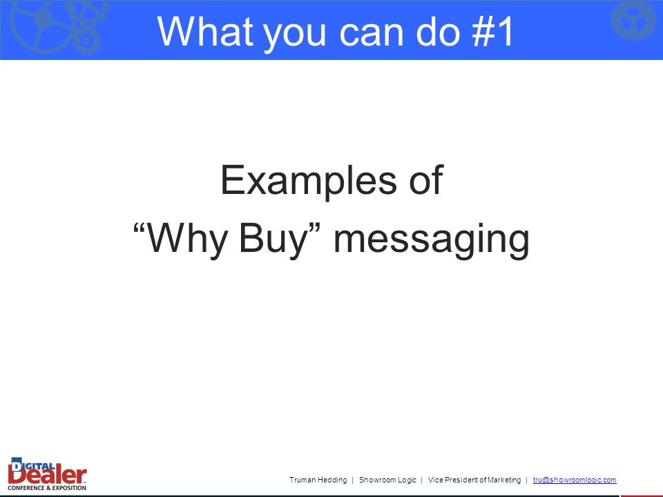 Truman Hedding | Showroom Logic | Vice President of Marketing | tru@showroomlogic.comtru@showroomlogic.com What you can do #1 What you can do #1 Examples of Why Buy messaging