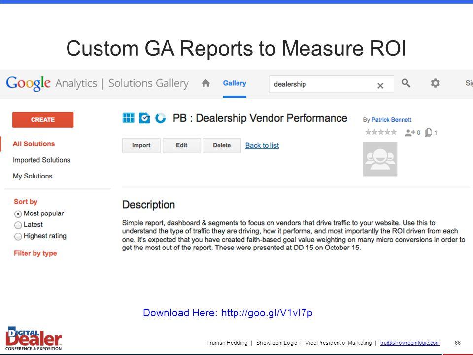Truman Hedding | Showroom Logic | Vice President of Marketing | tru@showroomlogic.comtru@showroomlogic.com 66 Custom GA Reports to Measure ROI Download Here: http://goo.gl/V1vI7p