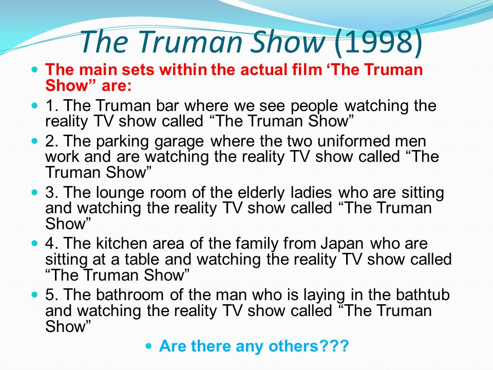 The Truman Show (1998) The main sets within the actual film 'The Truman Show are: 1.