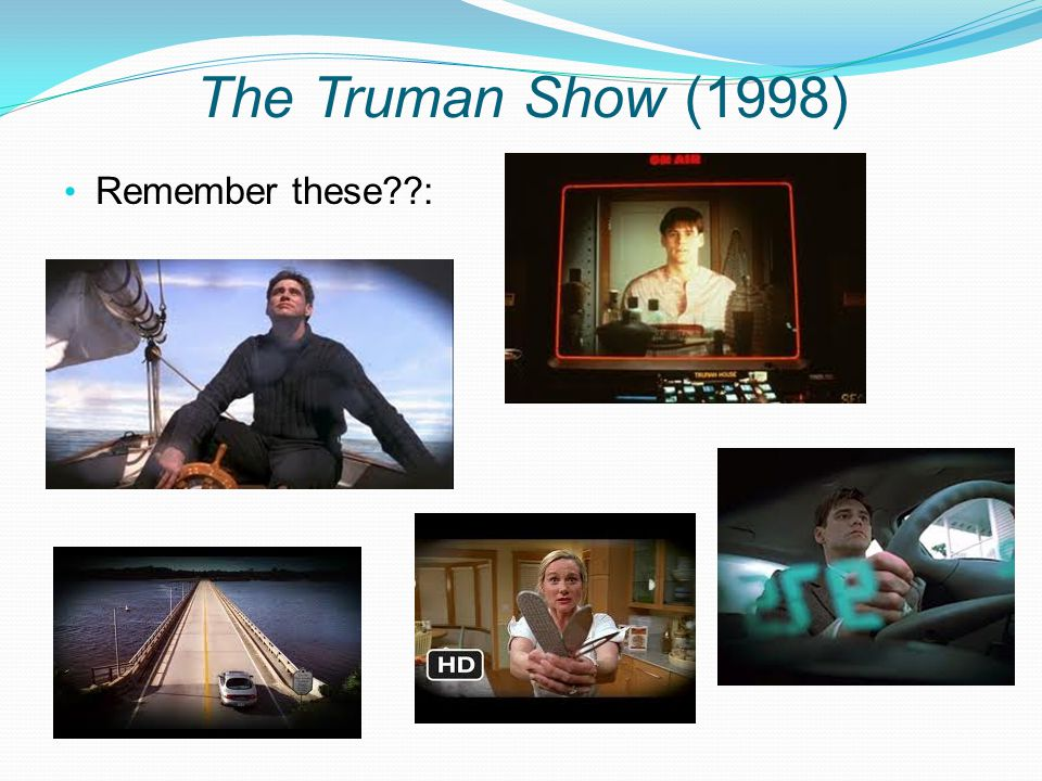 The Truman Show (1998) Remember these :