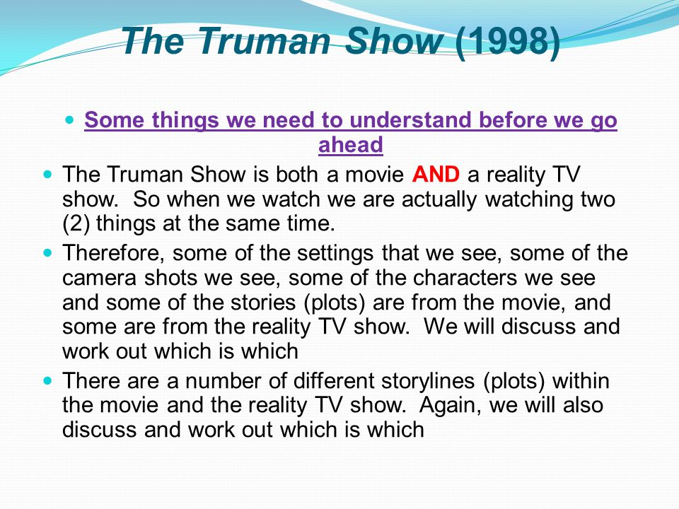 The Truman Show (1998) Some things we need to understand before we go ahead The Truman Show is both a movie AND a reality TV show.