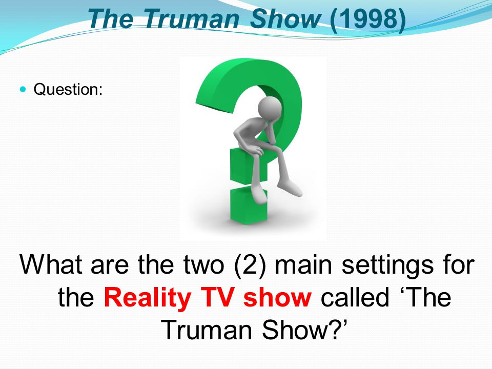 The Truman Show (1998) Question: What are the two (2) main settings for the Reality TV show called 'The Truman Show?'
