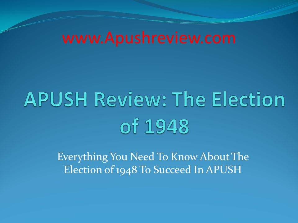 Everything You Need To Know About The Election of 1948 To Succeed In APUSH www.Apushreview.com
