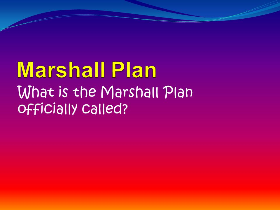 What is the Marshall Plan officially called?