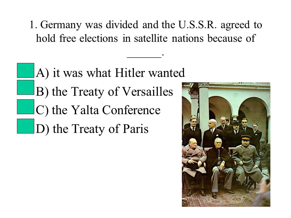 1. Germany was divided and the U.S.S.R.