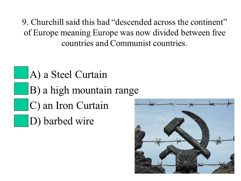"""9. Churchill said this had """"descended across the continent"""" of Europe meaning Europe was now divided between free countries and Communist countries. A"""