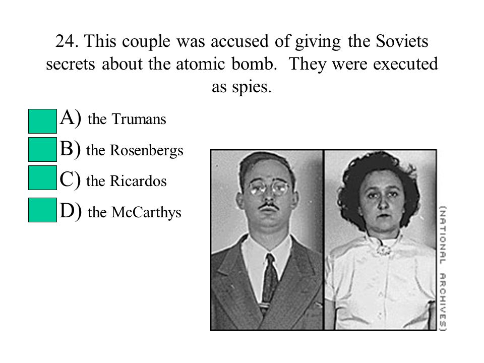 24. This couple was accused of giving the Soviets secrets about the atomic bomb.