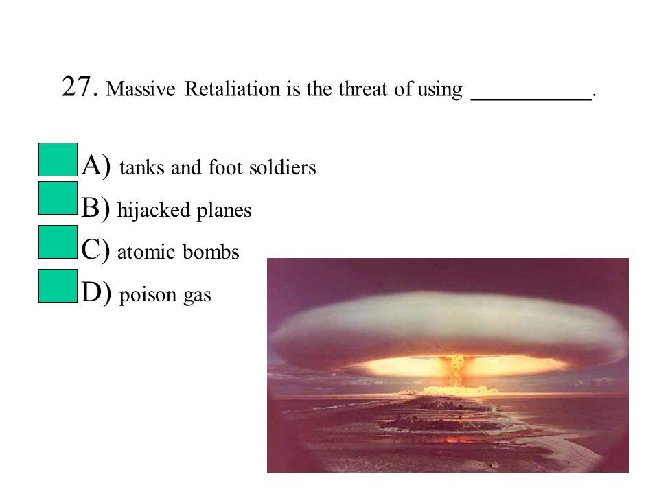27. Massive Retaliation is the threat of using ___________.