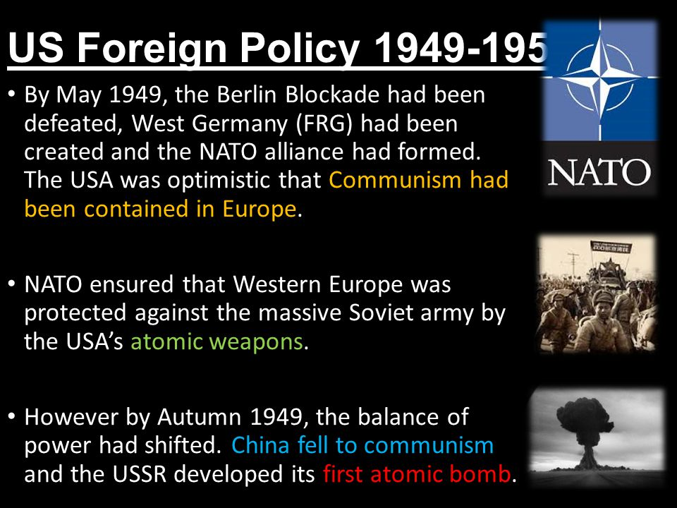 US Foreign Policy 1949-1950 By May 1949, the Berlin Blockade had been defeated, West Germany (FRG) had been created and the NATO alliance had formed.