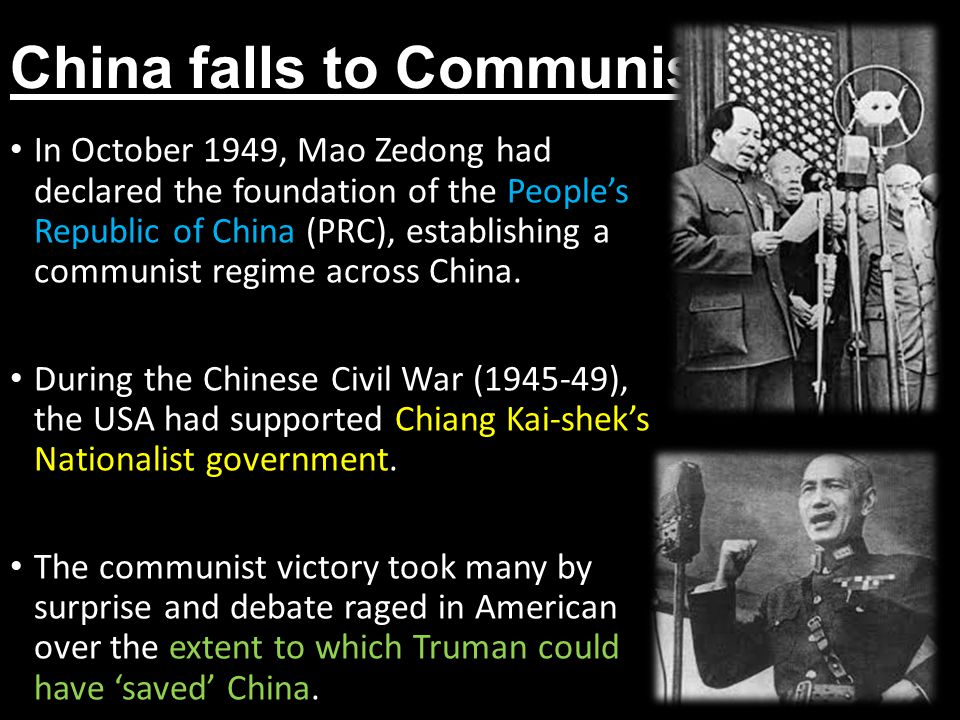 China falls to Communism In October 1949, Mao Zedong had declared the foundation of the People's Republic of China (PRC), establishing a communist regime across China.
