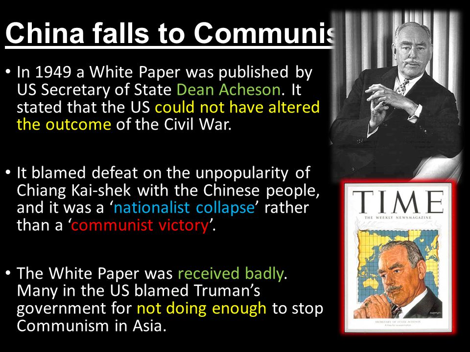 China falls to Communism In 1949 a White Paper was published by US Secretary of State Dean Acheson.