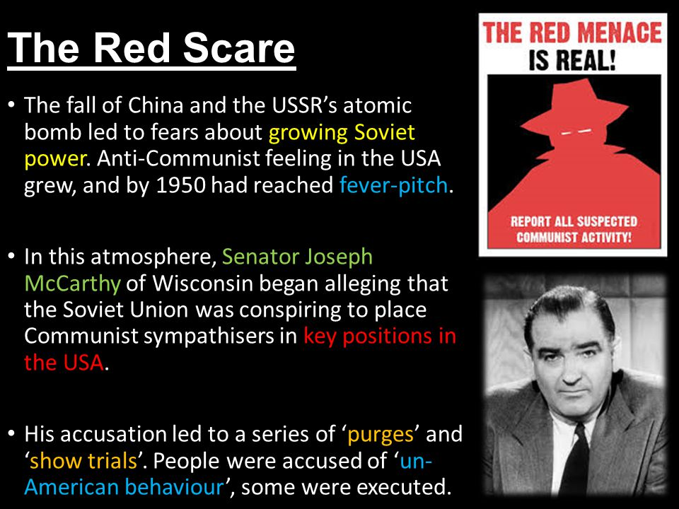 The Red Scare The fall of China and the USSR's atomic bomb led to fears about growing Soviet power.