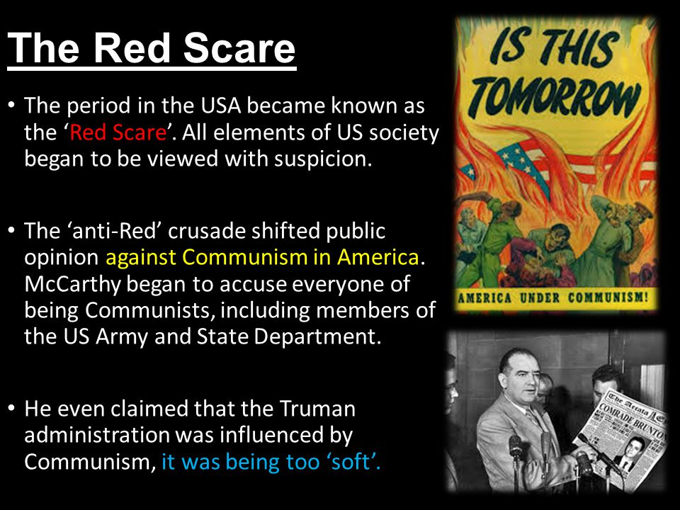 The Red Scare The period in the USA became known as the 'Red Scare'.