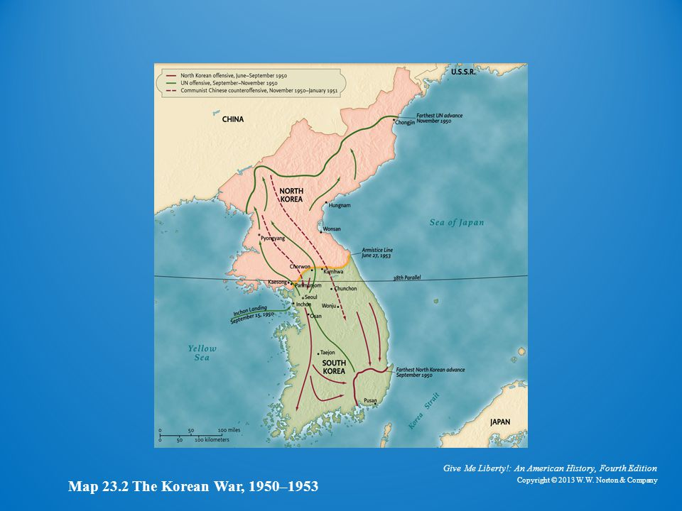 Give Me Liberty!: An American History, Fourth Edition Copyright © 2013 W.W. Norton & Company Map 23.2 The Korean War, 1950–1953