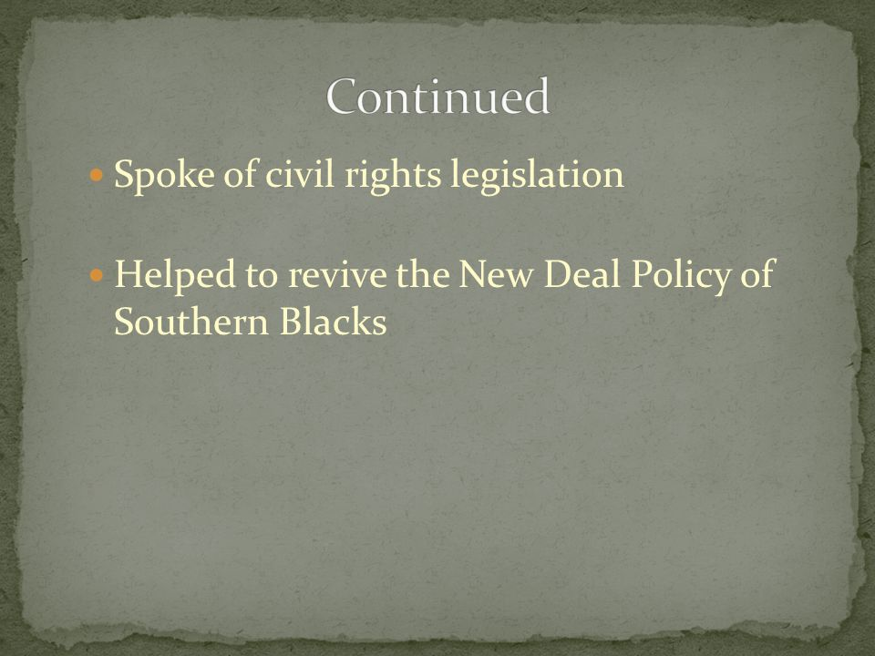 Spoke of civil rights legislation Helped to revive the New Deal Policy of Southern Blacks