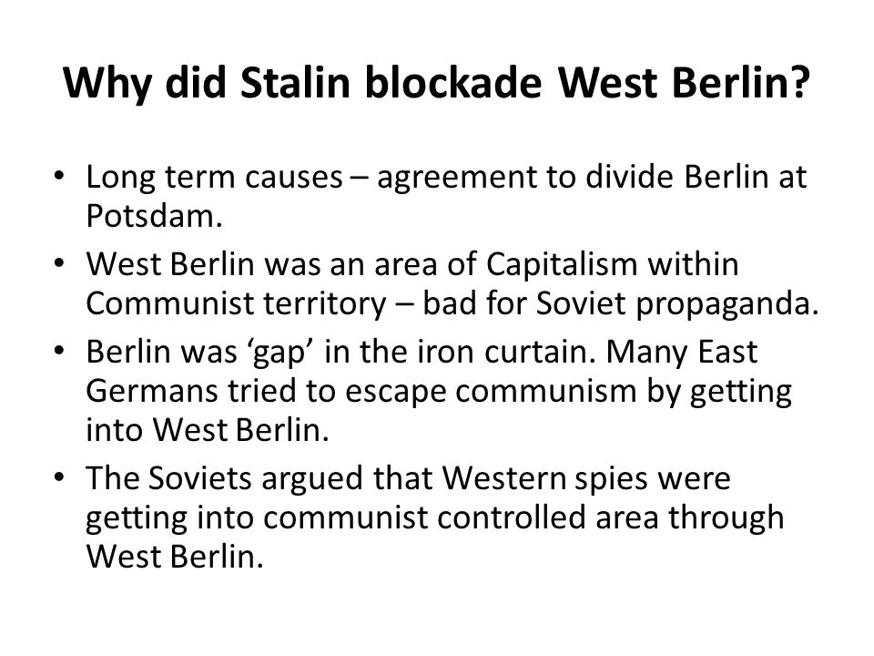 Why did Stalin blockade West Berlin.Long term causes – agreement to divide Berlin at Potsdam.