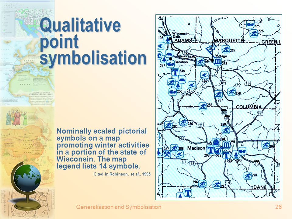Generalisation and Symbolisation25 Symbolising geographical features  Point symbolisation Qualitative Quantitative  Line symbolisation Qualitative Quantitative  Area symbolisation Qualitative Quantitative