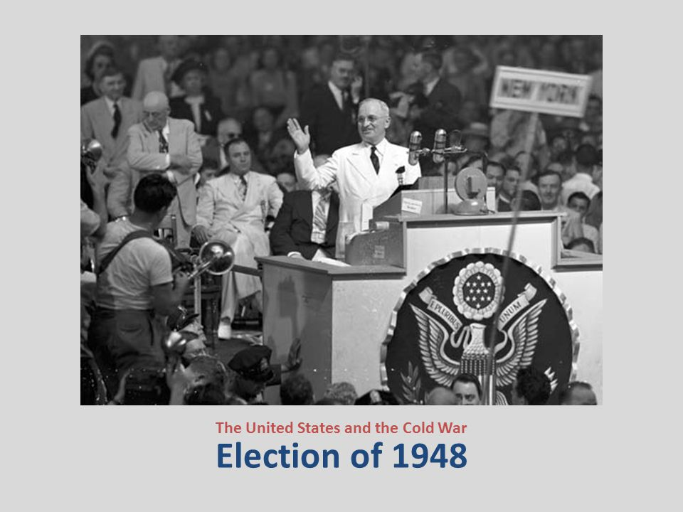 Election of 1948 The United States and the Cold War